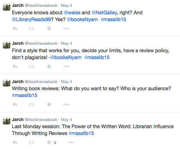 Screenshot of tweets, including Writing book reviews: What do you want to say? Who is your audience? #masslib15 -and- Find a style that works for you, decide your limits, have a review policy, don't plagiarize! -@booksNyarn