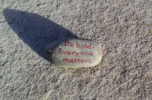 Kindness rocks: Be kind. Everyone matters.